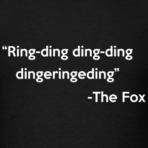 Fox Quote Ring-Ding Ding-Ding does Fox Say T-Shirts - Men's T-Shirt