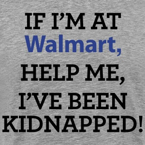 If I'm at Walmart - Men's Premium T-Shirt