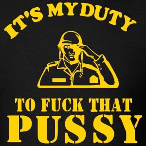 IT'S MY DUTY TO FUCK THAT PUSSY T-Shirts - Men's T-Shirt