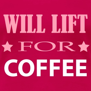 will lift for coffee  funny Women's T-Shirts - Women's Premium T-Shirt
