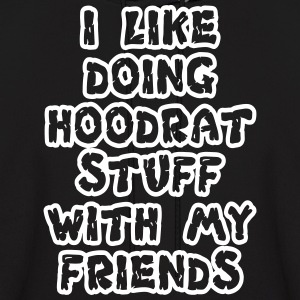 i like doing hoodrat stuff with my friends hoodie - Men's Hoodie