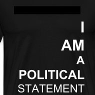 Design ~ I am a political statement unisex tee