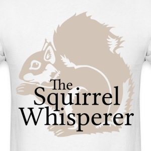 The Squirrel Whisperer  - Men's T-Shirt