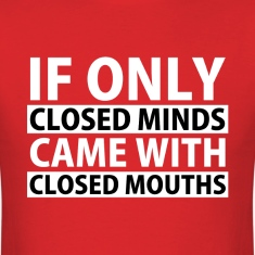 If Only Closed Minds Came with Closed Mouths T-Shirts