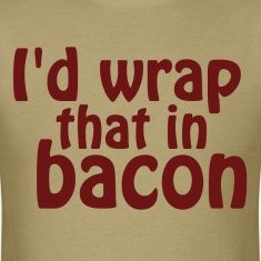 I'd Wrap That In Bacon T-Shirts