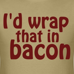 I'd Wrap That In Bacon T-Shirts - Men's T-Shirt
