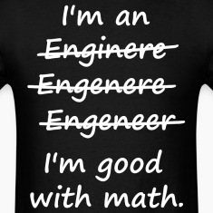 I'm an Engineer I'm Good at Math T-Shirts