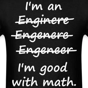 I'm an Engineer I'm Good at Math T-Shirts - Men's T-Shirt
