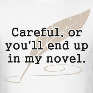 Careful, or You'll End Up In My Novel Writer T-Shirts - Men's T-Shirt
