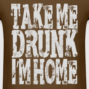 Take me drunk Im home T-Shirts - Men's T-Shirt
