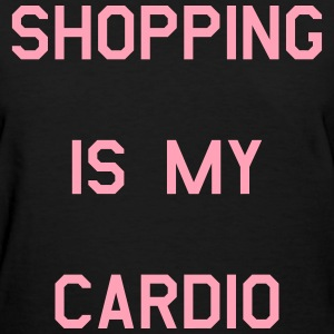 Shopping is my cardio - Women's T-Shirt