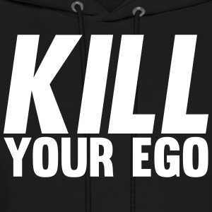 Kill Your Ego Hoodies - Men's Hoodie
