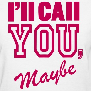 I'LL CALL YOU MAYBE Women's T-Shirts - Women's T-Shirt