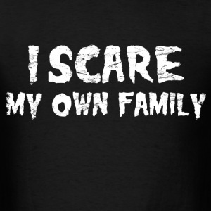 i_scare_my_own_family T-Shirts - Men's T-Shirt