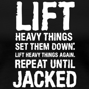 Lift Heavy Things Get Jacked Women's T-Shirts - Women's Premium T-Shirt