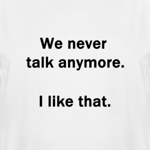 We Never Talk Anymore.  I Like That. - Men's Tall T-Shirt