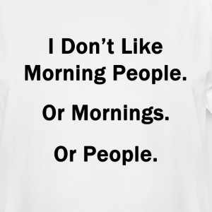 I Don't Like Morning People.  Or Mornings.  Or Peo - Men's Tall T-Shirt