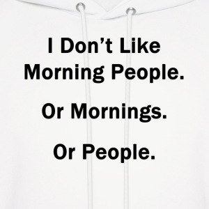 I Don't Like Morning People.  Or Mornings.  Or Peo - Men's Hoodie