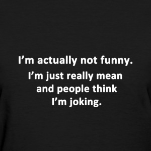 I'm Actually Not Funny. - Women's T-Shirt