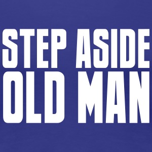 STEP ASIDE old man teenager quote funny  Women's T-Shirts - Women's Premium T-Shirt