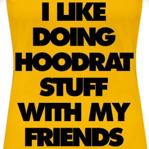 i like doing hood at stuff with my friends - Women's Premium T-Shirt