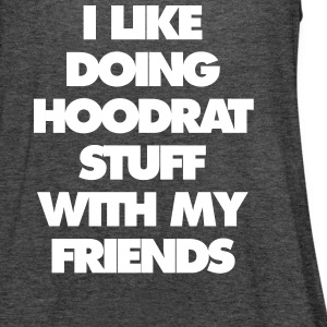 i like doing hood at stuff with my friends - Women's Flowy Tank Top by Bella