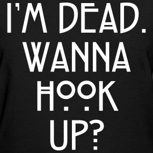 I'm dead. Wanna hook up? Women's T-Shirts - Women's T-Shirt