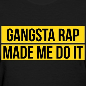 Gangsta rap made me do it Women's T-Shirts - Women's T-Shirt