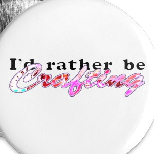 I'D RATHER BE CRAFTING Buttons - Small Buttons