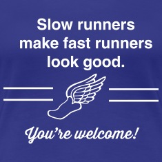 Slow runners make fast runners look good Women's T-Shirts