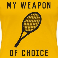Tennis. My Weapon of Choice Women's T-Shirts