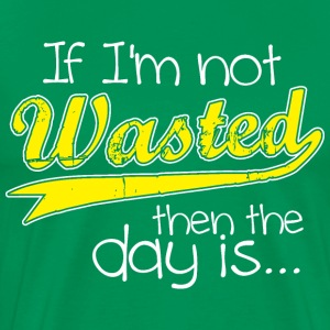 If I'm Not Wasted - Men's Premium T-Shirt