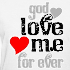 God love me for ever women t shirts