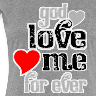 Design ~ God love me for ever women t shirts