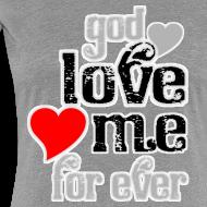 Design ~ God love me for ever women t shirts