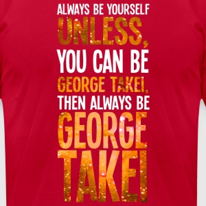 Always Be Yourself Unless You Can Be George Takei  - Men's T-Shirt by American Apparel