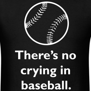 There's No Crying In Baseball. T-Shirts - Men's T-Shirt