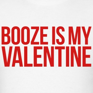 BOOZE IS MY VALENTINE T-Shirts - Men's T-Shirt