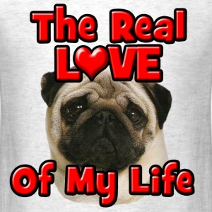 Pug, The Real Love Of My Life T-Shirts - Men's T-Shirt