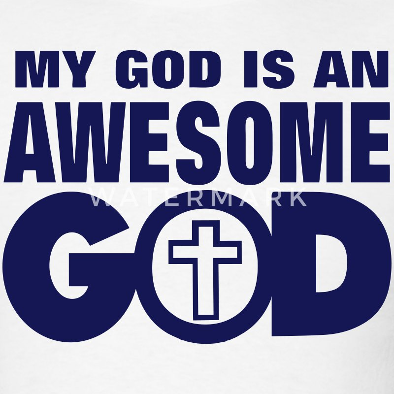 MY GOD IS AN AWESOME GOD T-Shirts - Men's T-Shirt
