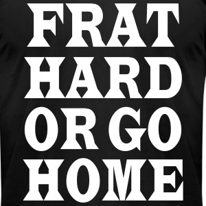 Frat hard or go home T-Shirts - Men's T-Shirt by American Apparel