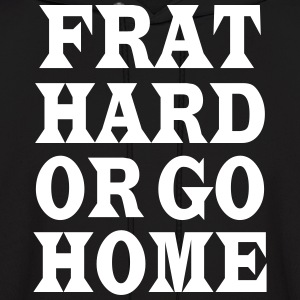 Frat hard or go home Hoodies - Men's Hoodie
