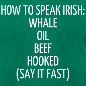 HOW TO SPEAK IRISH: WHALE OIL BEEF HOOKED (SAY IT  T-Shirts - Men's T-Shirt by American Apparel