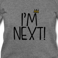 Design ~ I'm Next women wideneck sweatshirt