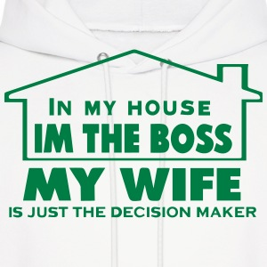 IN MY HOUSE I'M THE BOSS MY WIFE Hoodies - Men's Hoodie