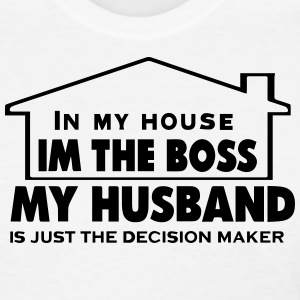 IN MY HOUSE I'M THE BOSS MY HUSBAND - Women's T-Shirt