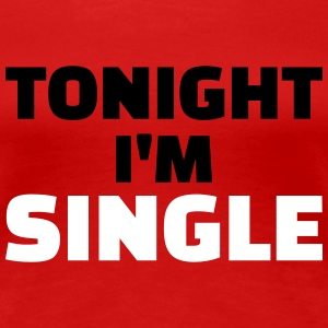 Tonight I'm Single Women's T-Shirts - Women's Premium T-Shirt