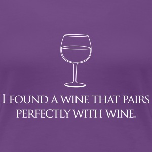 I found a wine that pairs perfectly with wine Women's T-Shirts - Women's Premium T-Shirt