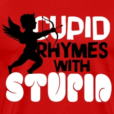 Cupid rhymes with stupid T-Shirts