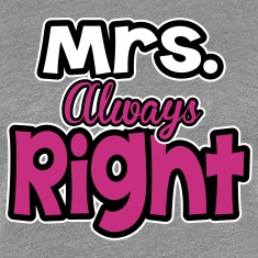 Mrs. always right Women's T-Shirts